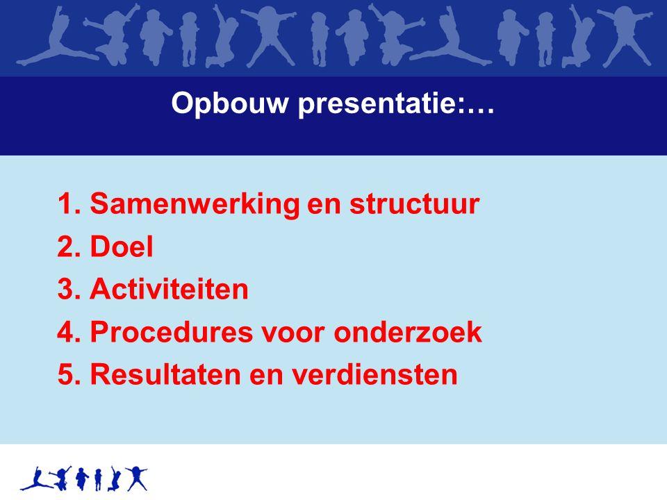 Opbouw presentatie:… 1. Samenwerking en structuur 2.