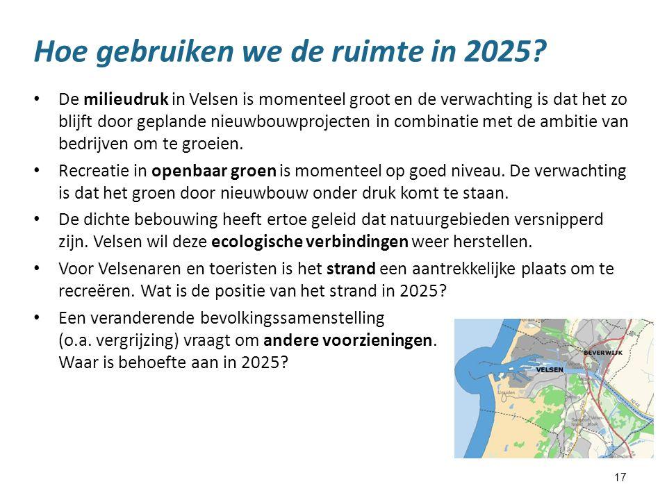 17 Hoe gebruiken we de ruimte in 2025? De milieudruk in Velsen is momenteel groot en de verwachting is dat het zo blijft door geplande nieuwbouwprojec