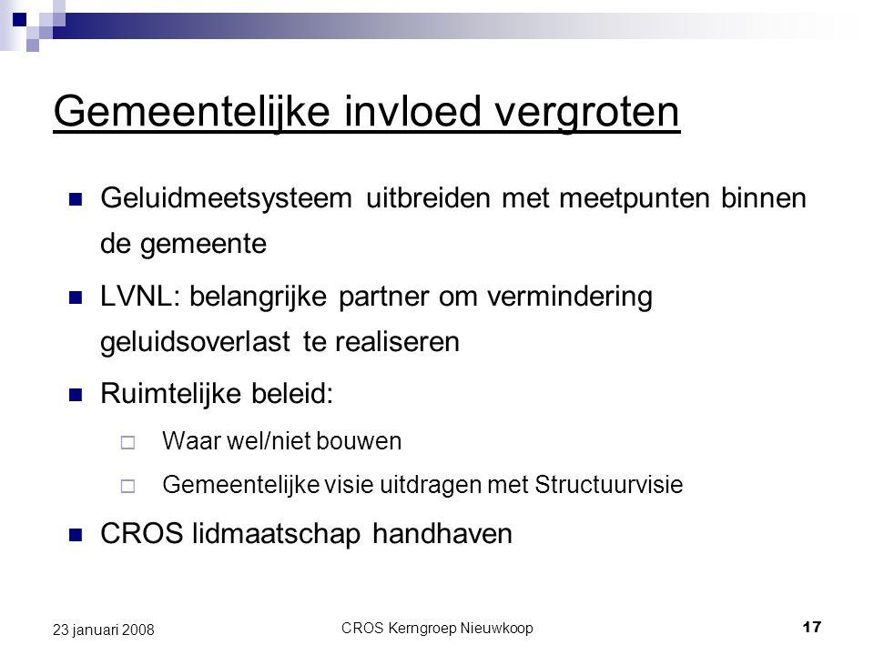 CROS Kerngroep Nieuwkoop17 23 januari 2008 Gemeentelijke invloed vergroten Geluidmeetsysteem uitbreiden met meetpunten binnen de gemeente LVNL: belang