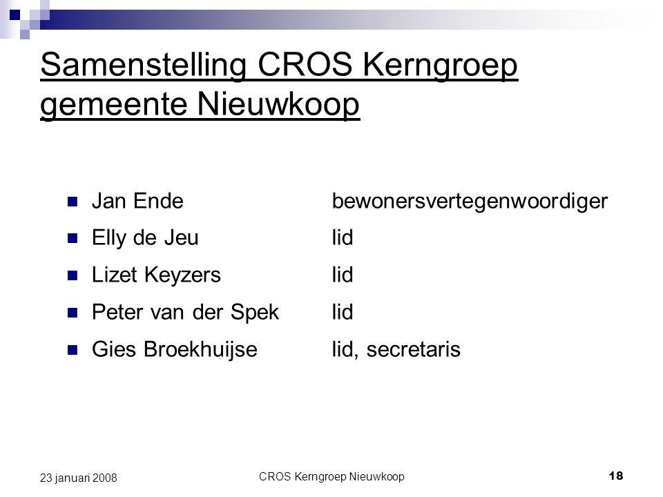 CROS Kerngroep Nieuwkoop18 23 januari 2008 Samenstelling CROS Kerngroep gemeente Nieuwkoop Jan Endebewonersvertegenwoordiger Elly de Jeulid Lizet Keyz