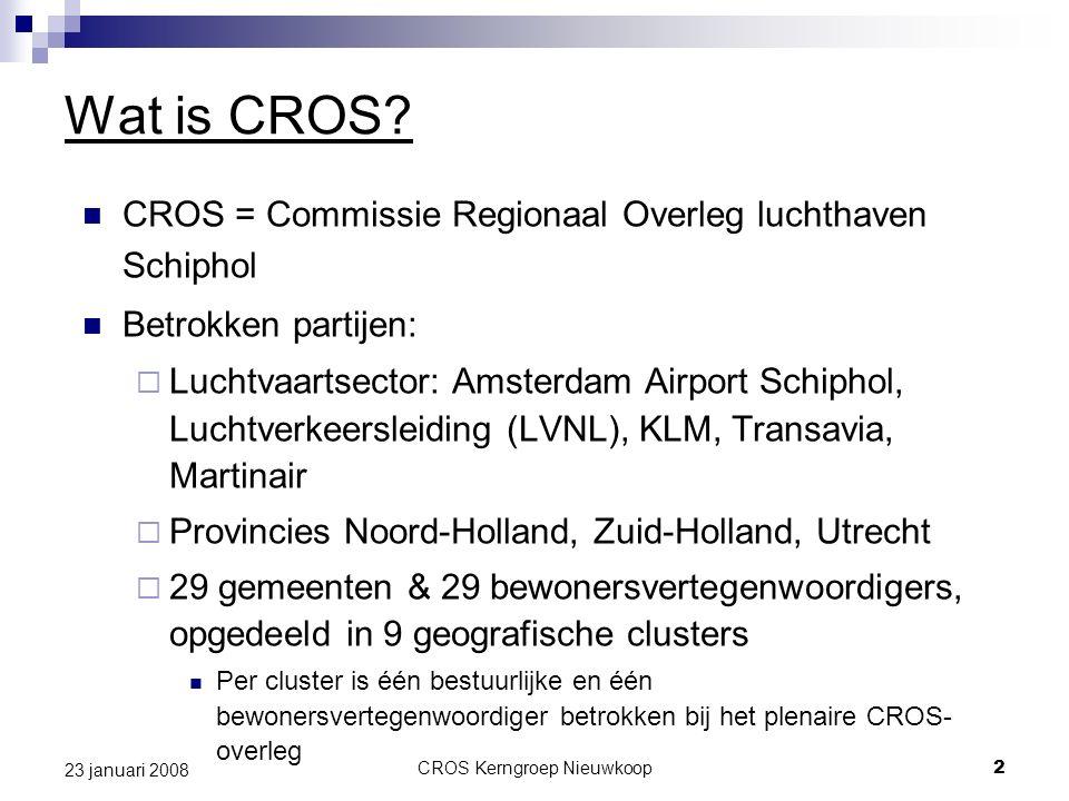 CROS Kerngroep Nieuwkoop2 23 januari 2008 Wat is CROS? CROS = Commissie Regionaal Overleg luchthaven Schiphol Betrokken partijen:  Luchtvaartsector: