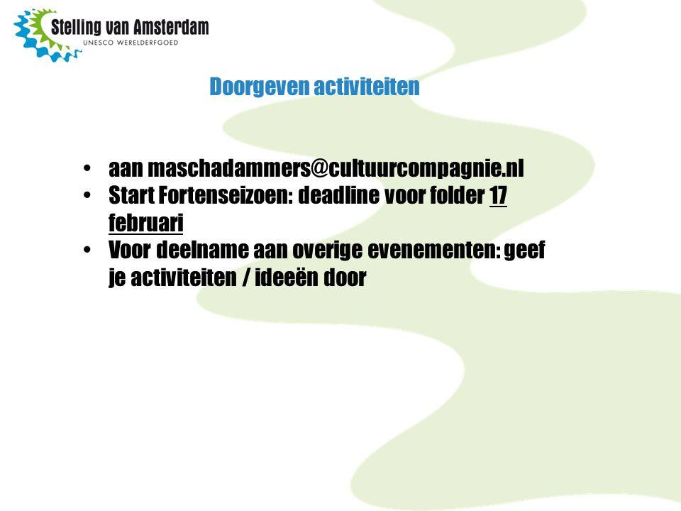 Doorgeven activiteiten aan maschadammers@cultuurcompagnie.nl Start Fortenseizoen: deadline voor folder 17 februari Voor deelname aan overige evenementen: geef je activiteiten / ideeën door