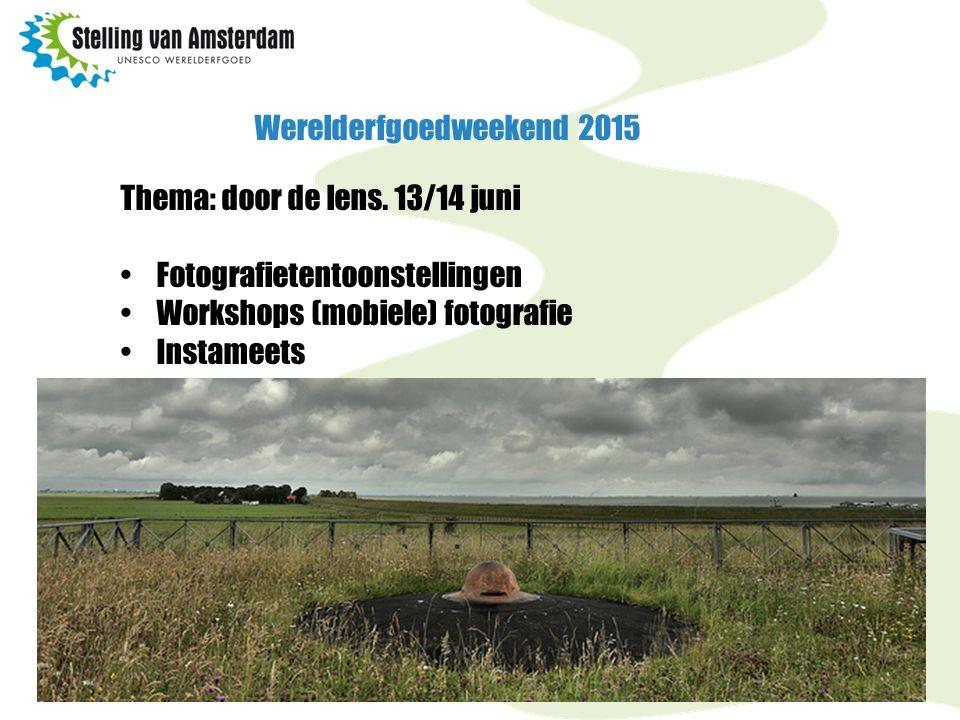 Werelderfgoedweekend 2015 Thema: door de lens. 13/14 juni Fotografietentoonstellingen Workshops (mobiele) fotografie Instameets