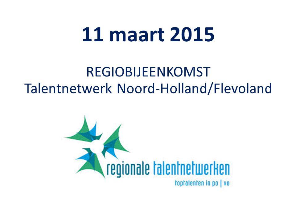 11 maart 2015 REGIOBIJEENKOMST Talentnetwerk Noord-Holland/Flevoland