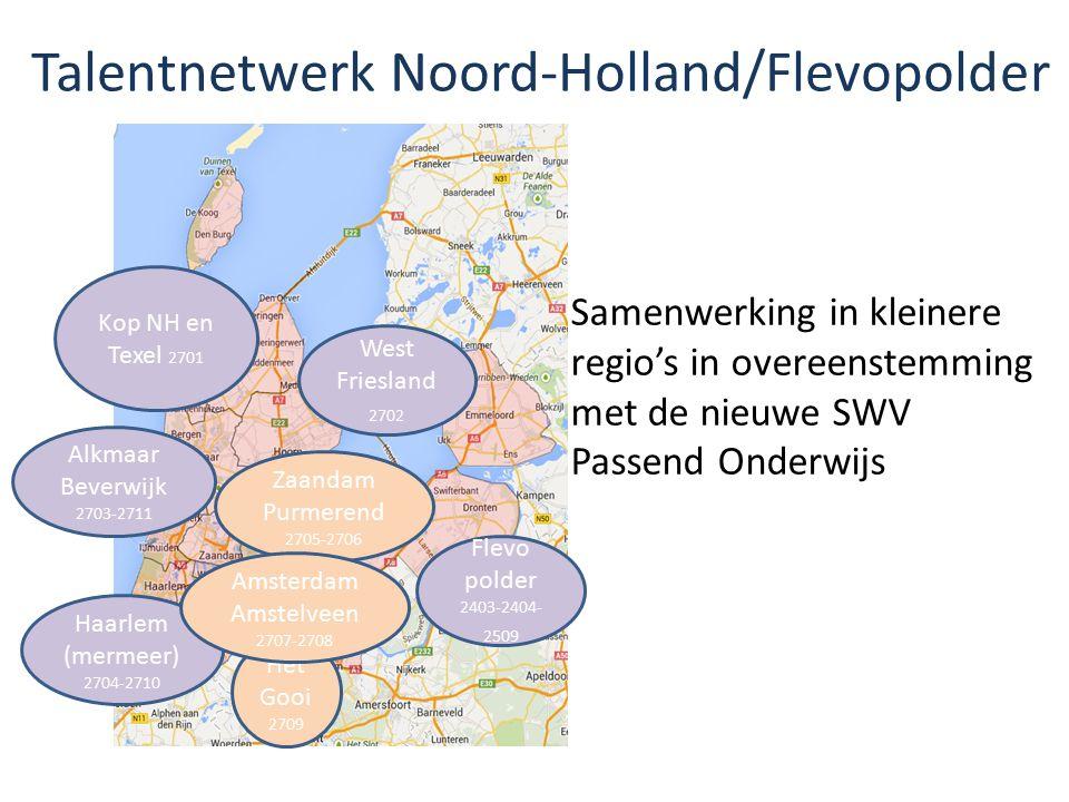 Talentnetwerk Noord-Holland/Flevopolder Alkmaar Beverwijk 2703-2711 Kop NH en Texel 2701 Haarlem (mermeer) 2704-2710 West Friesland 2702 Het Gooi 2709 Zaandam Purmerend 2705-2706 Flevo polder 2403-2404- 2509 Amsterdam Amstelveen 2707-2708 Samenwerking in kleinere regio's in overeenstemming met de nieuwe SWV Passend Onderwijs