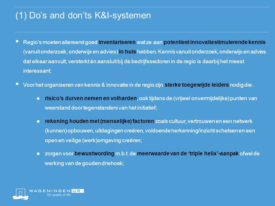 (1) Do's and don'ts K&I-systemen  Regio's moeten allereerst goed inventariseren wat ze aan potentieel innovatiestimulerende kennis (vanuit onderzoek, onderwijs en advies) in huis hebben.