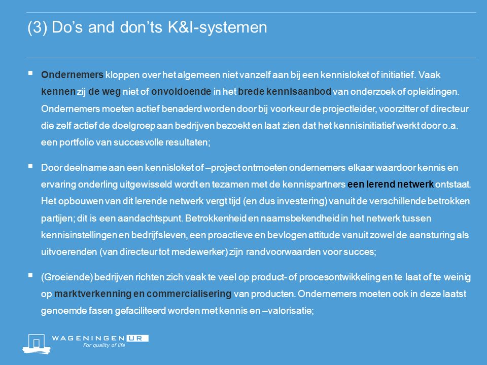 (3) Do's and don'ts K&I-systemen  Ondernemers kloppen over het algemeen niet vanzelf aan bij een kennisloket of initiatief.