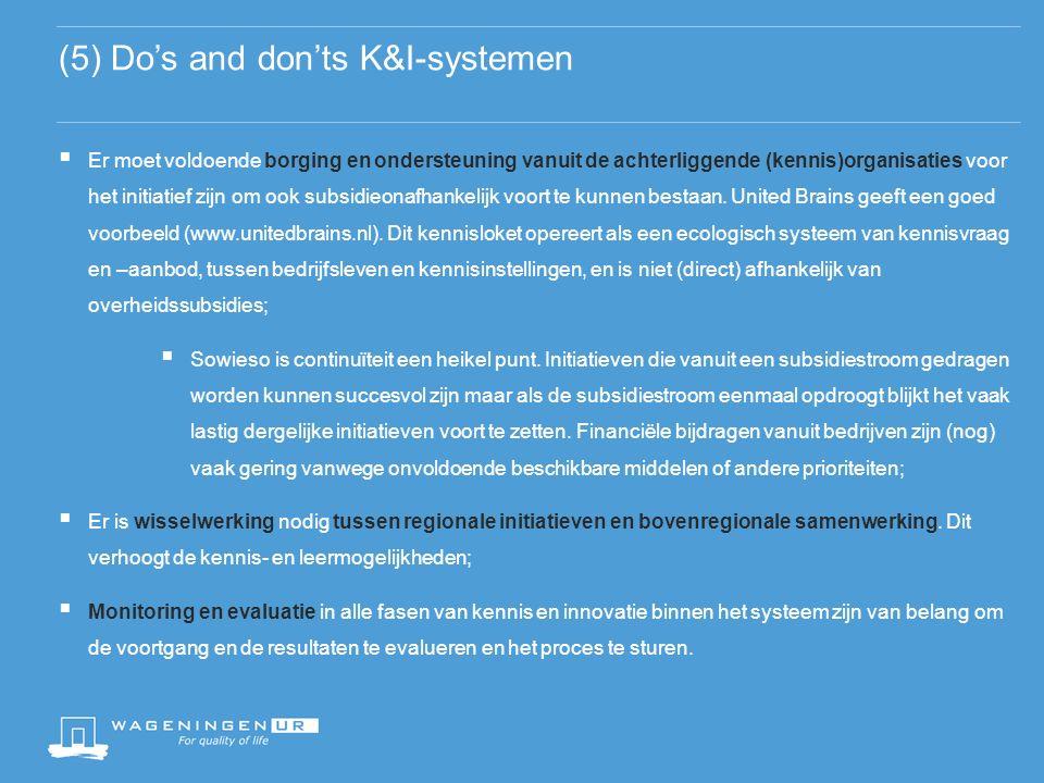 (5) Do's and don'ts K&I-systemen  Er moet voldoende borging en ondersteuning vanuit de achterliggende (kennis)organisaties voor het initiatief zijn om ook subsidieonafhankelijk voort te kunnen bestaan.