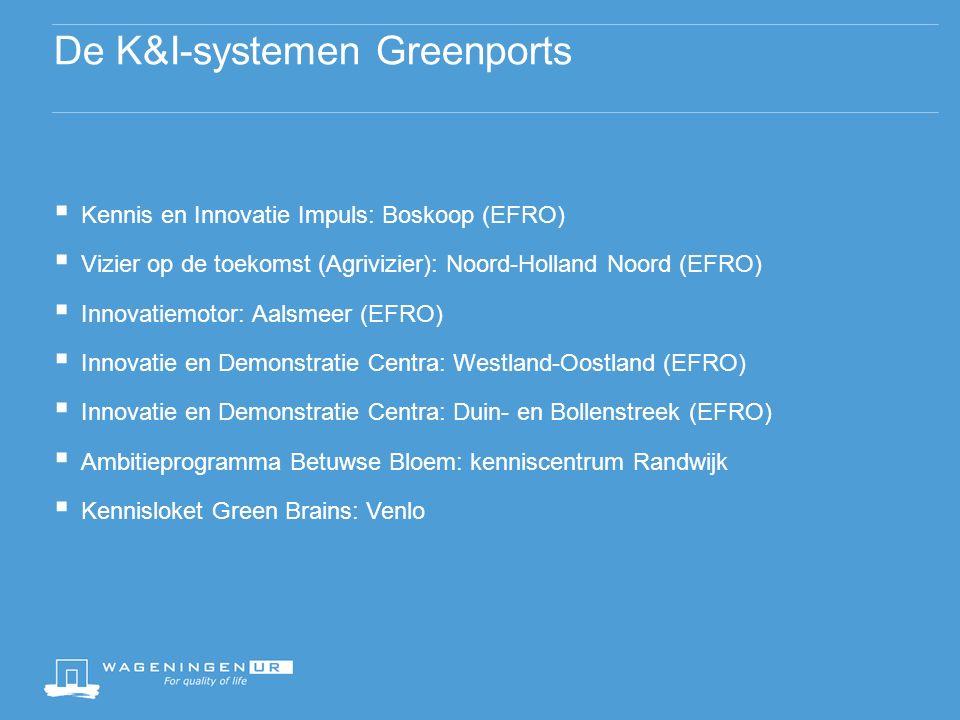 De K&I-systemen Greenports  Kennis en Innovatie Impuls: Boskoop (EFRO)  Vizier op de toekomst (Agrivizier): Noord-Holland Noord (EFRO)  Innovatiemotor: Aalsmeer (EFRO)  Innovatie en Demonstratie Centra: Westland-Oostland (EFRO)  Innovatie en Demonstratie Centra: Duin- en Bollenstreek (EFRO)  Ambitieprogramma Betuwse Bloem: kenniscentrum Randwijk  Kennisloket Green Brains: Venlo