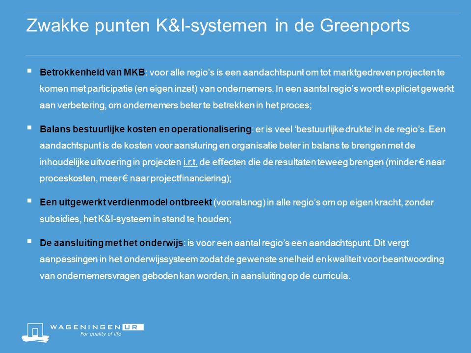 Zwakke punten K&I-systemen in de Greenports  Betrokkenheid van MKB: voor alle regio's is een aandachtspunt om tot marktgedreven projecten te komen met participatie (en eigen inzet) van ondernemers.