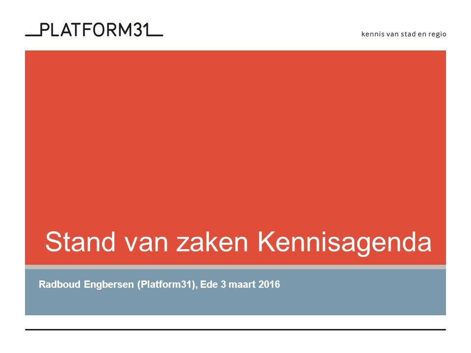 Stand van zaken Kennisagenda Radboud Engbersen (Platform31), Ede 3 maart 2016