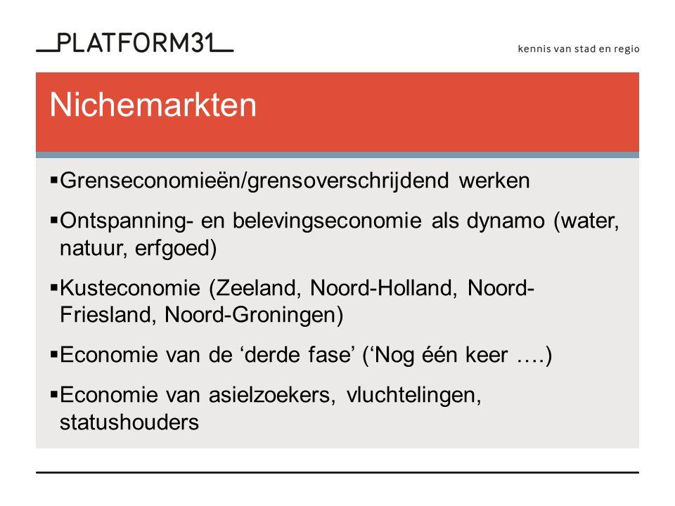 Nichemarkten  Grenseconomieën/grensoverschrijdend werken  Ontspanning- en belevingseconomie als dynamo (water, natuur, erfgoed)  Kusteconomie (Zeeland, Noord-Holland, Noord- Friesland, Noord-Groningen)  Economie van de 'derde fase' ('Nog één keer ….)  Economie van asielzoekers, vluchtelingen, statushouders -