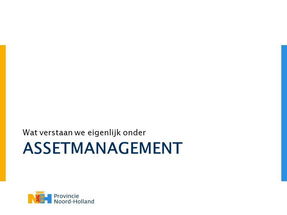 Wat is assetmanagement Dit zeggen wij als provincies er gezamenlijk over: Assetmanagement is het scala van gecoördineerde activiteiten waarmee een organisatie waarde realiseert uit assets bij het verwezenlijken van haar doelstellingen.