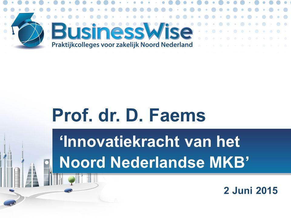 | 'Innovatiekracht van het Noord Nederlandse MKB' Prof. dr. D. Faems 2 Juni 2015