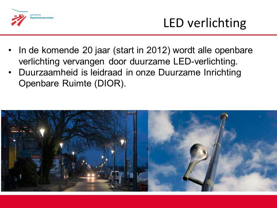 LED verlichting In de komende 20 jaar (start in 2012) wordt alle openbare verlichting vervangen door duurzame LED-verlichting.