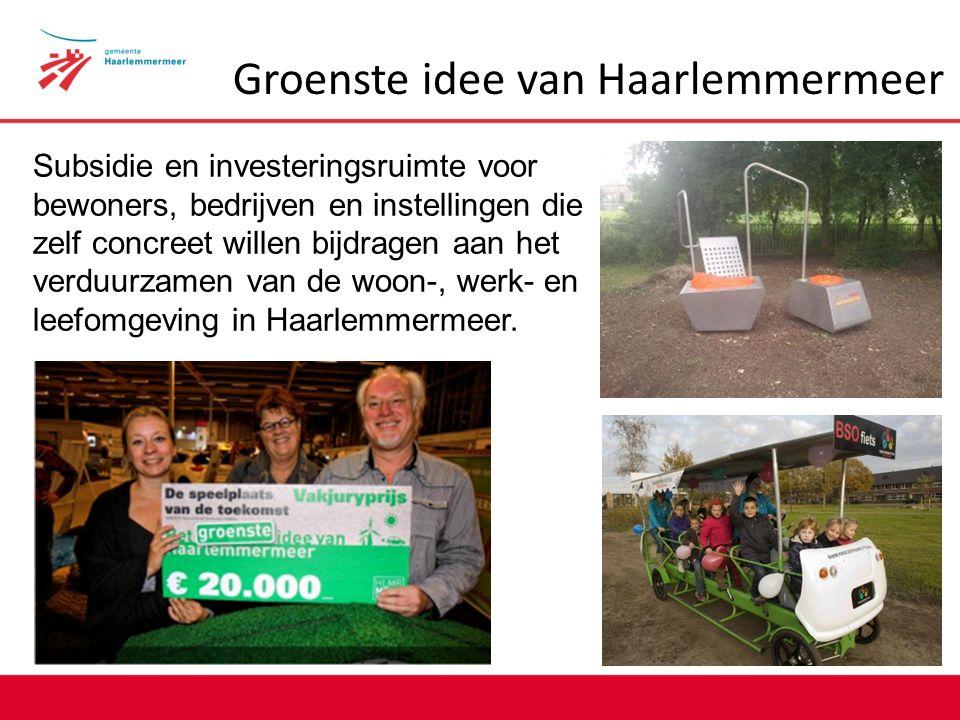 Groenste idee van Haarlemmermeer Subsidie en investeringsruimte voor bewoners, bedrijven en instellingen die zelf concreet willen bijdragen aan het verduurzamen van de woon-, werk- en leefomgeving in Haarlemmermeer.