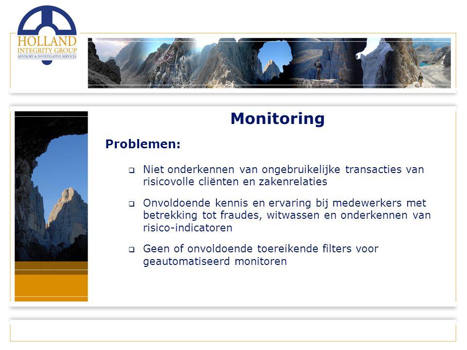Monitoring Problemen:  Niet onderkennen van ongebruikelijke transacties van risicovolle cliënten en zakenrelaties  Onvoldoende kennis en ervaring bij medewerkers met betrekking tot fraudes, witwassen en onderkennen van risico-indicatoren  Geen of onvoldoende toereikende filters voor geautomatiseerd monitoren