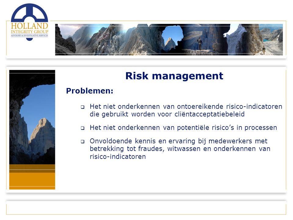 Risk management Problemen:  Het niet onderkennen van ontoereikende risico-indicatoren die gebruikt worden voor cliëntacceptatiebeleid  Het niet onderkennen van potentiële risico's in processen  Onvoldoende kennis en ervaring bij medewerkers met betrekking tot fraudes, witwassen en onderkennen van risico-indicatoren
