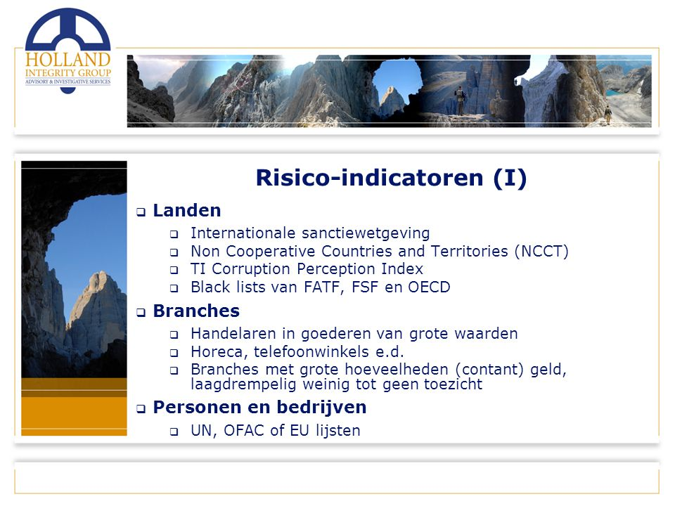 Risico-indicatoren (I)  Landen  Internationale sanctiewetgeving  Non Cooperative Countries and Territories (NCCT)  TI Corruption Perception Index  Black lists van FATF, FSF en OECD  Branches  Handelaren in goederen van grote waarden  Horeca, telefoonwinkels e.d.