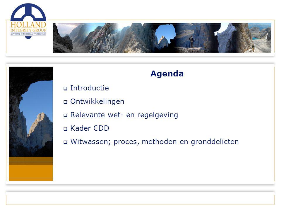 Agenda  Introductie  Ontwikkelingen  Relevante wet- en regelgeving  Kader CDD  Witwassen; proces, methoden en gronddelicten