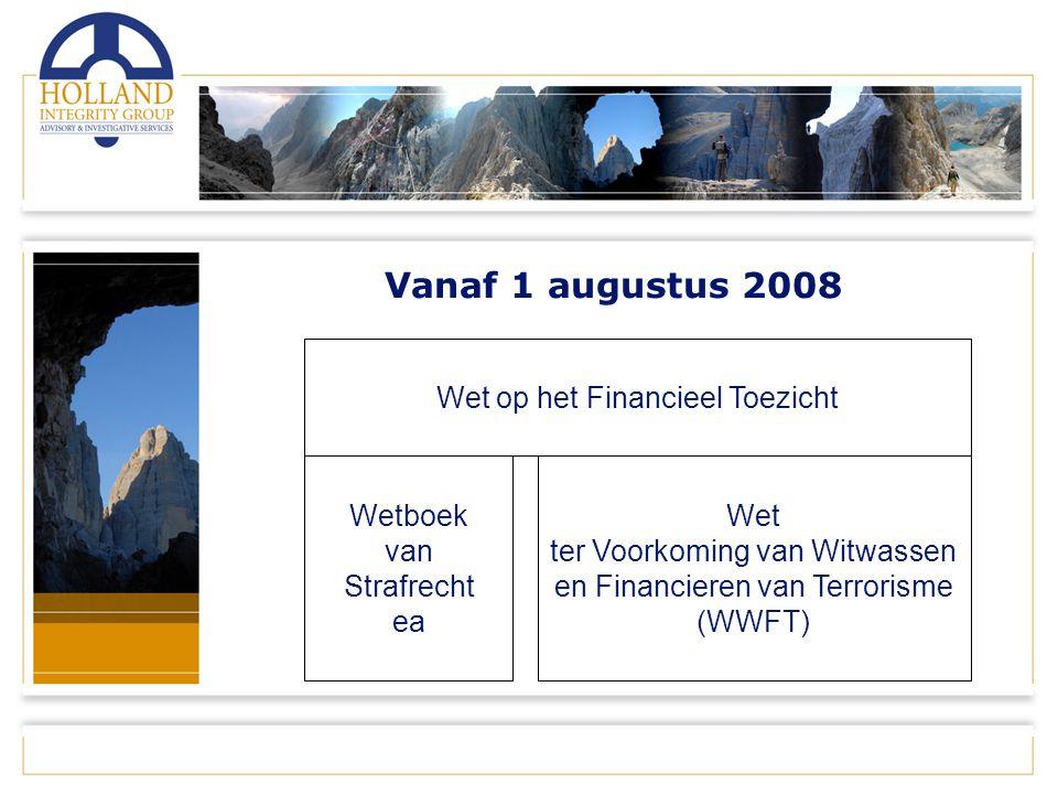 Vanaf 1 augustus 2008 Wet op het Financieel Toezicht Wet ter Voorkoming van Witwassen en Financieren van Terrorisme Wetboek van Strafrecht Wet ter Voorkoming van Witwassen en Financieren van Terrorisme (WWFT) Wetboek van Strafrecht ea