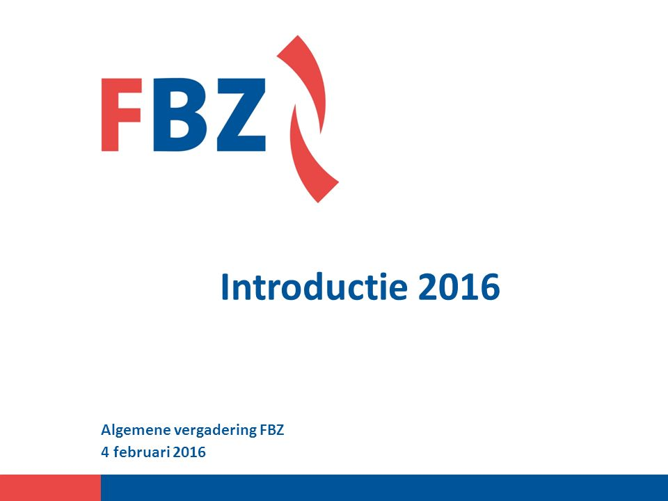 Introductie 2016 Algemene vergadering FBZ 4 februari 2016