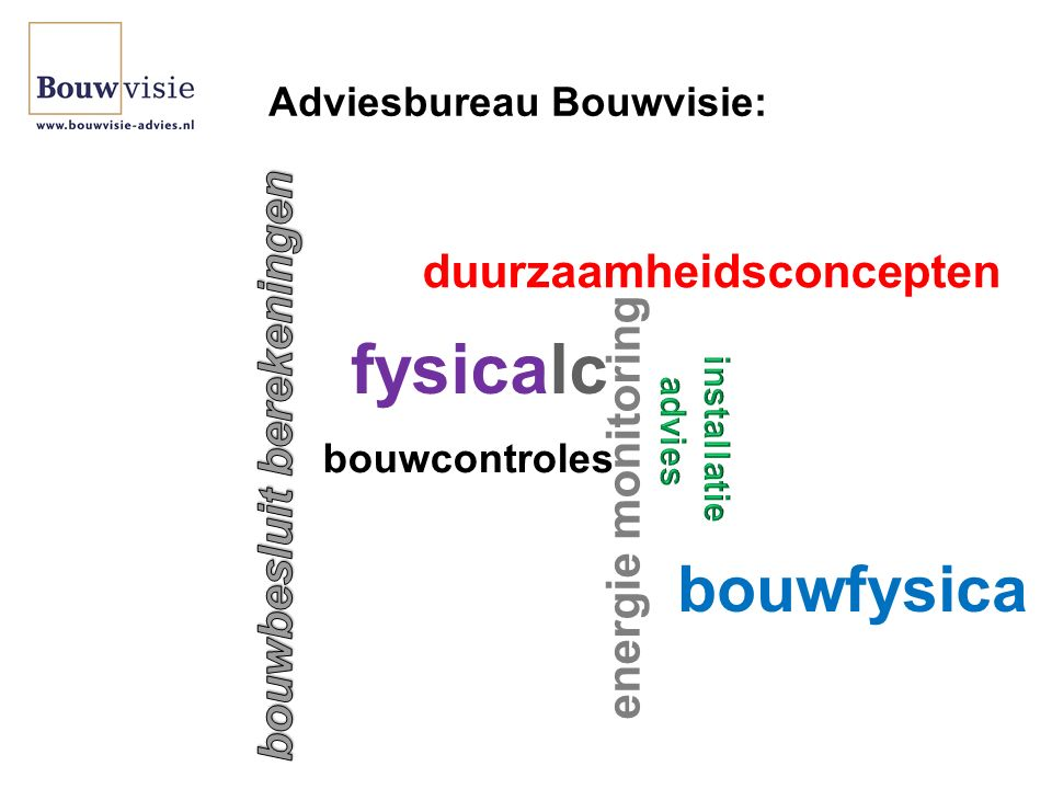 Adviesbureau Bouwvisie: bouwfysica bouwcontroles energie monitoring duurzaamheidsconcepten fysicalc