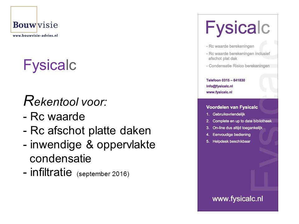 Fysicalc R ekentool voor: - Rc waarde - Rc afschot platte daken - inwendige & oppervlakte condensatie - infiltratie (september 2016)