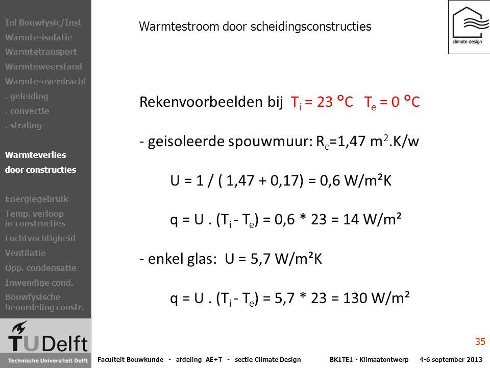 Warmtestroom door scheidingsconstructies Rekenvoorbeelden bij T i = 23 °C T e = 0 °C - geisoleerde spouwmuur: R c =1,47 m 2.K/w U = 1 / ( 1,47 + 0,17) = 0,6 W/m²K q = U.