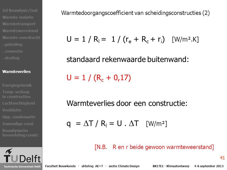 Warmtedoorgangscoefficient van scheidingsconstructies (2) U = 1 / R l = 1 / (r e + R c + r i ) [W/m².K] standaard rekenwaarde buitenwand: U = 1 / (R c + 0,17) Warmteverlies door een constructie: q =  T / R l = U.