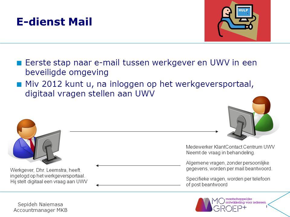 Sepideh Naiemasa Accountmanager MKB E-dienst Mail Eerste stap naar e-mail tussen werkgever en UWV in een beveiligde omgeving Miv 2012 kunt u, na inloggen op het werkgeversportaal, digitaal vragen stellen aan UWV 10 Werkgever, Dhr.