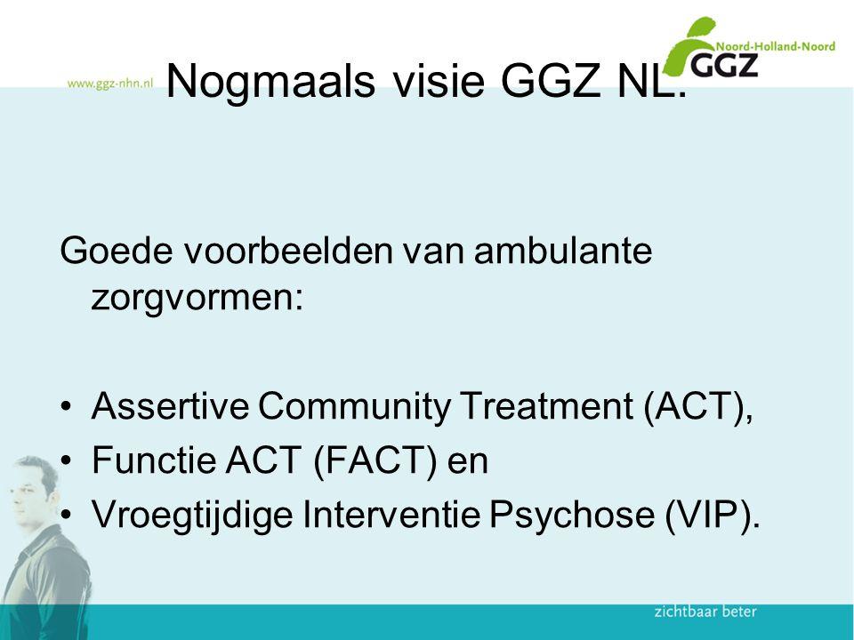 Nogmaals visie GGZ NL. Goede voorbeelden van ambulante zorgvormen: Assertive Community Treatment (ACT), Functie ACT (FACT) en Vroegtijdige Interventie