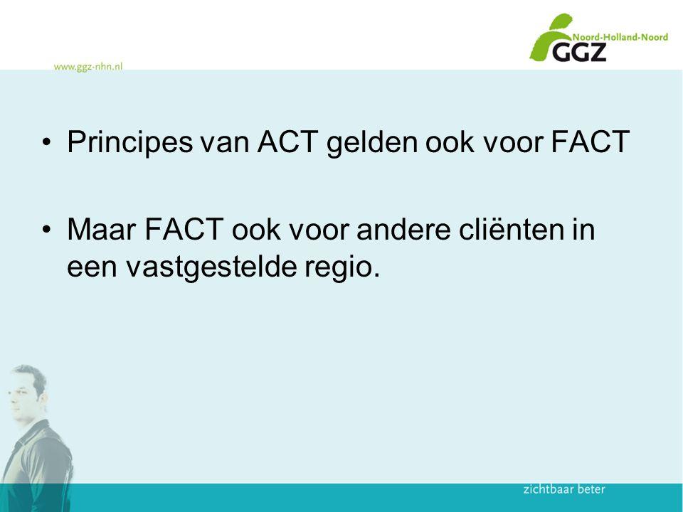 Principes van ACT gelden ook voor FACT Maar FACT ook voor andere cliënten in een vastgestelde regio.