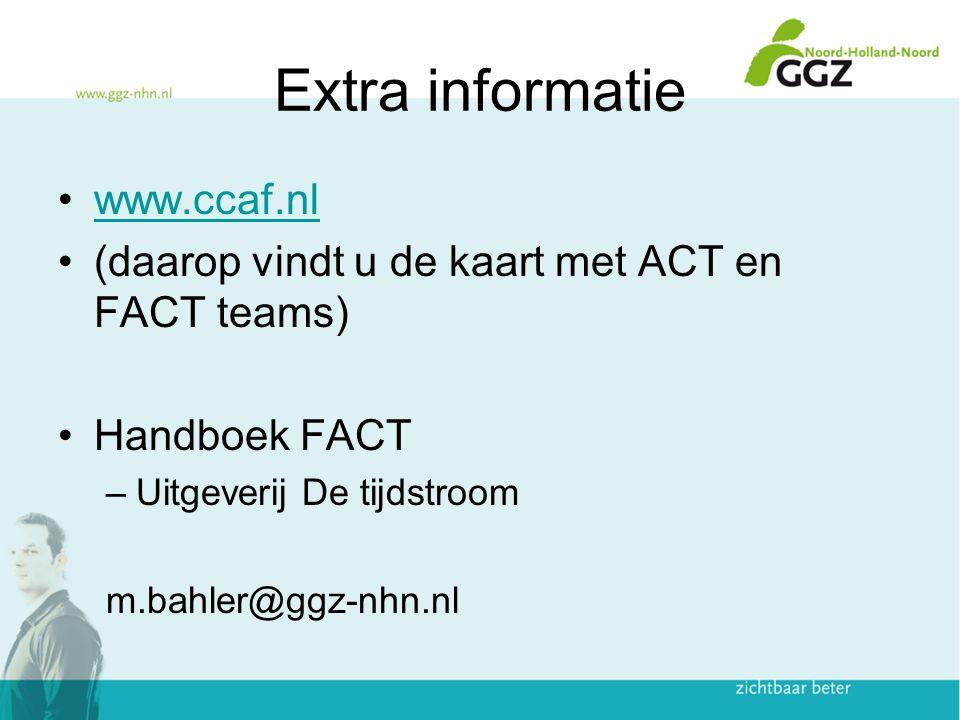 Extra informatie www.ccaf.nl (daarop vindt u de kaart met ACT en FACT teams) Handboek FACT –Uitgeverij De tijdstroom m.bahler@ggz-nhn.nl