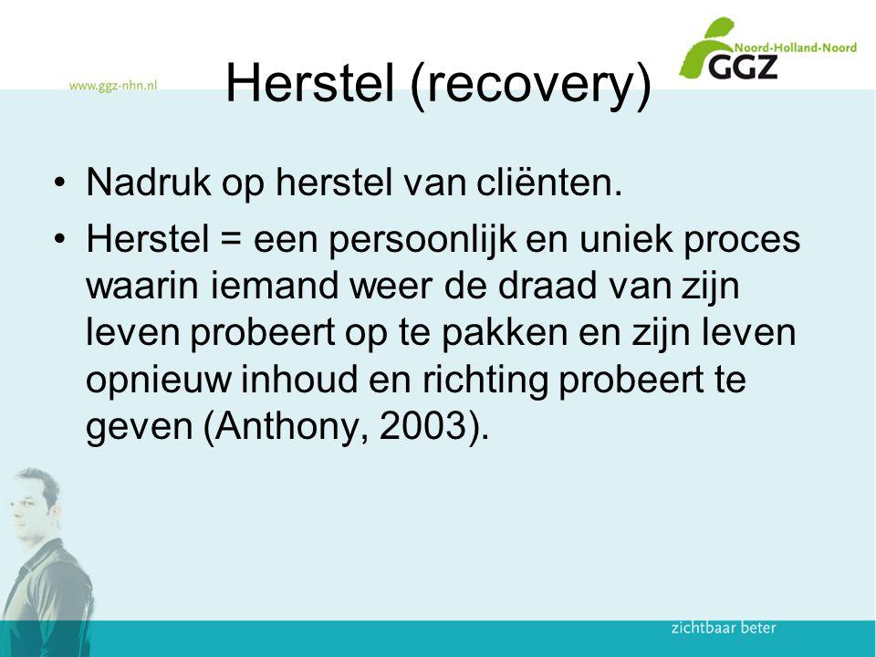 Herstel (recovery) Nadruk op herstel van cliënten. Herstel = een persoonlijk en uniek proces waarin iemand weer de draad van zijn leven probeert op te