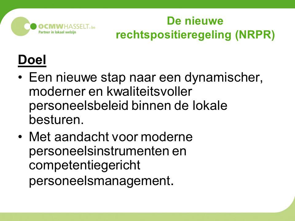 De nieuwe rechtspositieregeling (NRPR) Doel Een nieuwe stap naar een dynamischer, moderner en kwaliteitsvoller personeelsbeleid binnen de lokale besturen.
