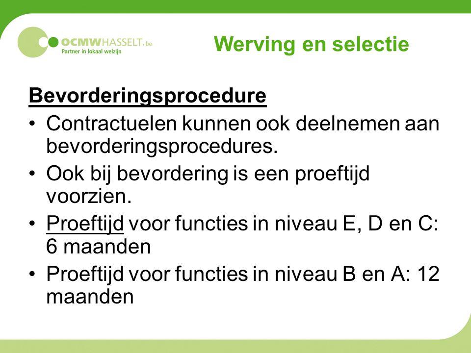 Werving en selectie Bevorderingsprocedure Contractuelen kunnen ook deelnemen aan bevorderingsprocedures.