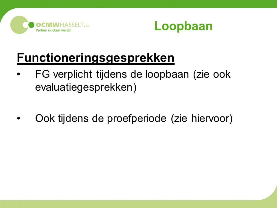 Loopbaan Functioneringsgesprekken FG verplicht tijdens de loopbaan (zie ook evaluatiegesprekken) Ook tijdens de proefperiode (zie hiervoor)