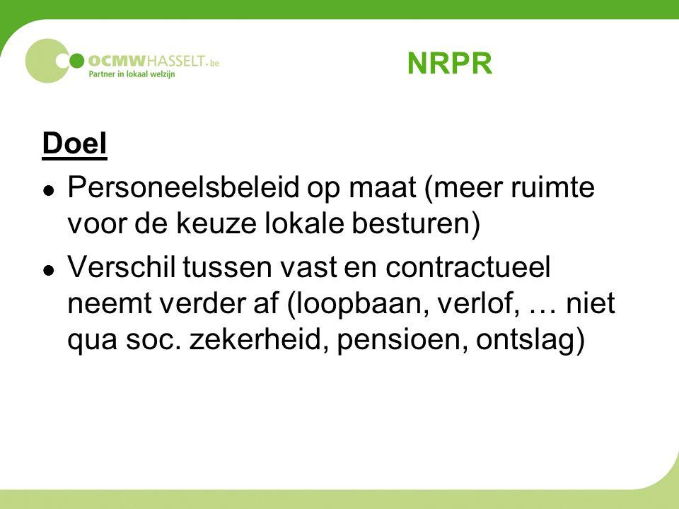 NRPR Doel Personeelsbeleid op maat (meer ruimte voor de keuze lokale besturen) Verschil tussen vast en contractueel neemt verder af (loopbaan, verlof, … niet qua soc.