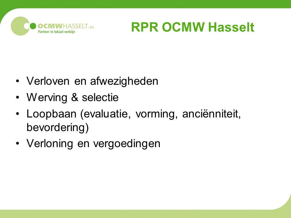 RPR OCMW Hasselt Verloven en afwezigheden Werving & selectie Loopbaan (evaluatie, vorming, anciënniteit, bevordering) Verloning en vergoedingen