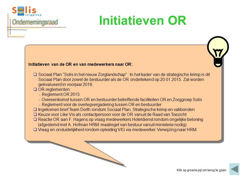 Initiatieven OR Klik op groene pijl om terug te gaan Initiatieven van de OR en van medewerkers naar OR:  Sociaal Plan Solis in het nieuw Zorglandschap : In het kader van de strategische krimp is dit Sociaal Plan door zowel de bestuurder als de OR ondertekend op 20.01.2015.