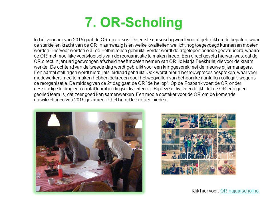 7. OR-Scholing Klik hier voor: OR najaarscholingOR najaarscholing In het voorjaar van 2015 gaat de OR op cursus: De eerste cursusdag wordt vooral gebr