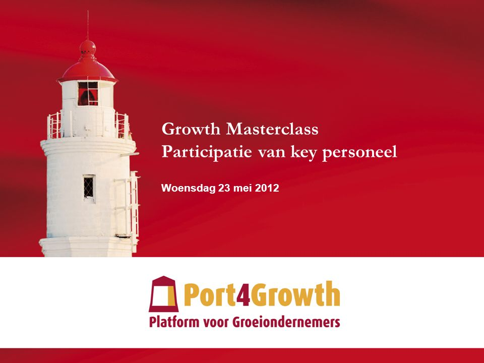 © 2012 Port4Growth | Grant Thornton 1 1 Growth Masterclass Participatie van key personeel Woensdag 23 mei 2012
