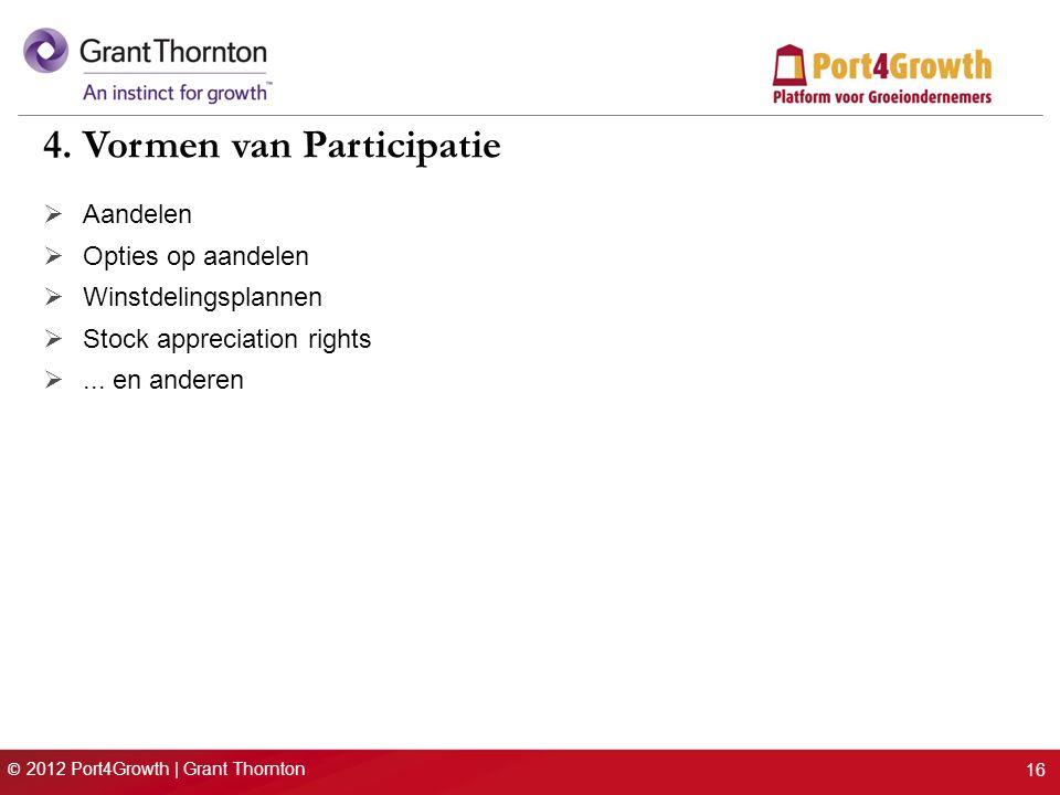 © 2012 Port4Growth | Grant Thornton 16 4. Vormen van Participatie  Aandelen  Opties op aandelen  Winstdelingsplannen  Stock appreciation rights .