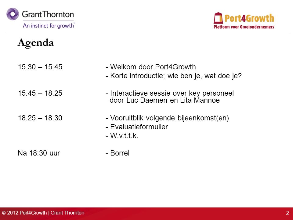 © 2012 Port4Growth | Grant Thornton 2 Agenda 15.30 – 15.45- Welkom door Port4Growth - Korte introductie; wie ben je, wat doe je.
