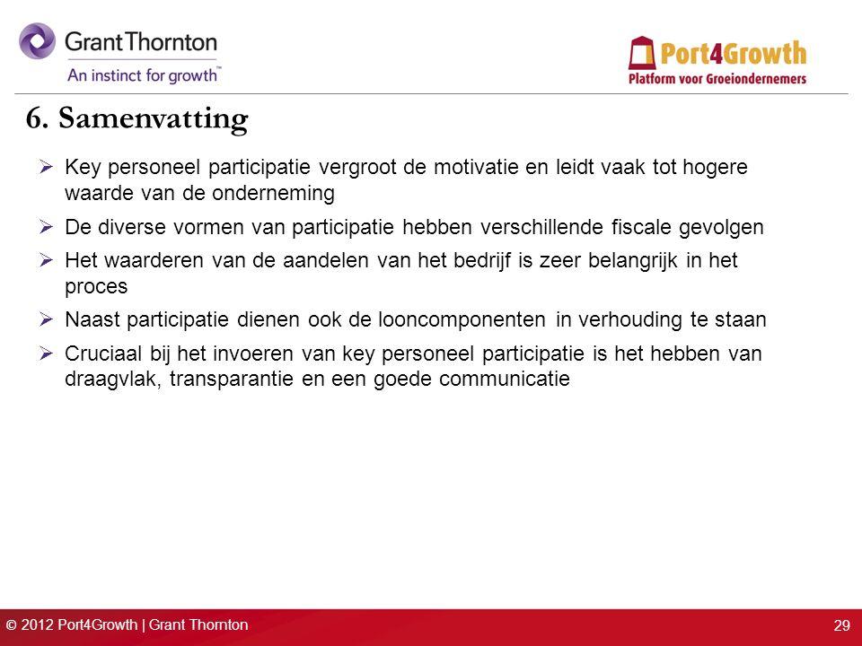 © 2012 Port4Growth | Grant Thornton 29 6. Samenvatting  Key personeel participatie vergroot de motivatie en leidt vaak tot hogere waarde van de onder