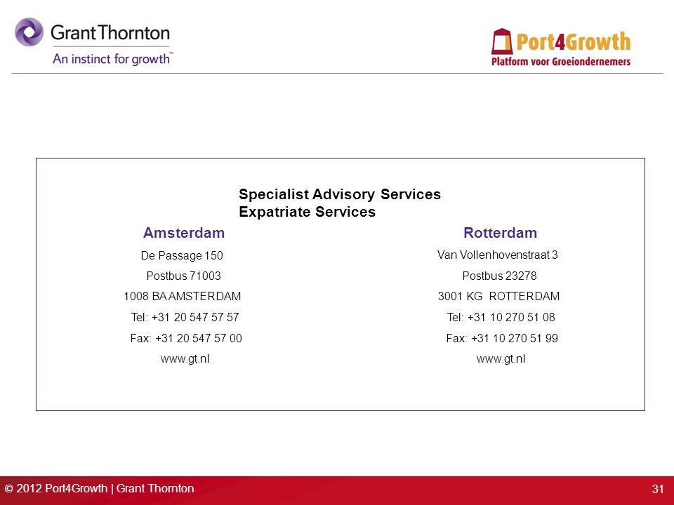 © 2012 Port4Growth | Grant Thornton 31 Amsterdam Postbus 71003 1008 BA AMSTERDAM Tel: +31 20 547 57 57 Fax: +31 20 547 57 00 www.gt.nl Rotterdam Van Vollenhovenstraat 3 Postbus 23278 3001 KG ROTTERDAM Tel: +31 10 270 51 08 Fax: +31 10 270 51 99 www.gt.nl Specialist Advisory Services Expatriate Services De Passage 150