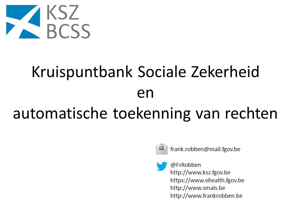 Kruispuntbank Sociale Zekerheid en automatische toekenning van rechten frank.robben@mail.fgov.be @FrRobben http://www.ksz.fgov.be https://www.ehealth.fgov.be http://www.smals.be http://www.frankrobben.be