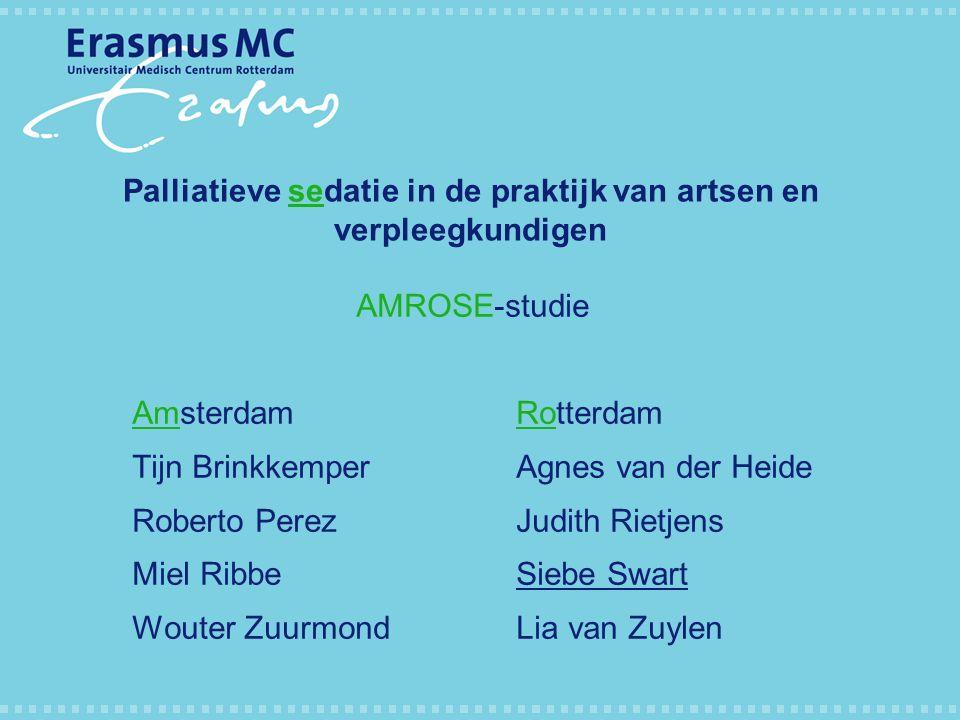 Palliatieve sedatie in de praktijk van artsen en verpleegkundigen AMROSE-studie AmsterdamRotterdam Tijn BrinkkemperAgnes van der Heide Roberto PerezJu