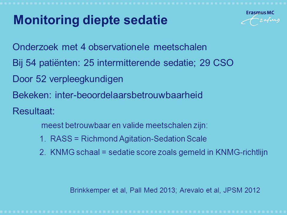 Monitoring diepte sedatie Onderzoek met 4 observationele meetschalen Bij 54 patiënten: 25 intermitterende sedatie; 29 CSO Door 52 verpleegkundigen Bek